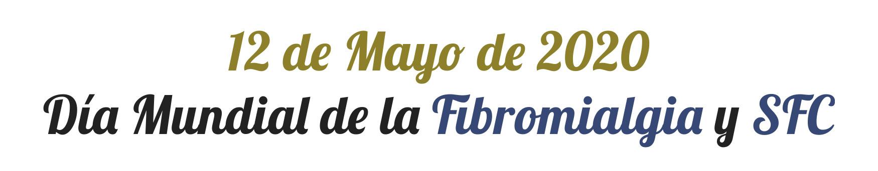 12 de Mayo de 2020 Día Mundial de la Fibromialgia y SFC
